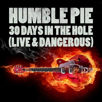 Humble Pie - 30 Days In The Hole (Live & Dangerous)