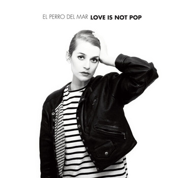 El Perro Del Mar - Love Is Not Pop