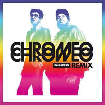 Chromeo - DJ KiCKS Re(Mix)