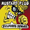 Mustard Plug - Evildoers Beware!