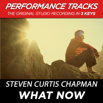 Steven Curtis Chapman - What Now (Performance Tracks) - EP