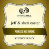 Jeff And Sheri Easter - Praise His Name