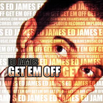 Ed James - Get Em Off