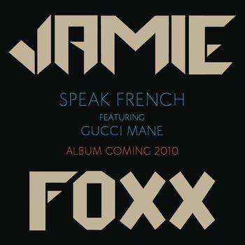 Jamie Foxx featuring Gucci Mane - Speak French