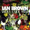 Ian Brown - Just Like You (UK Digital Single)