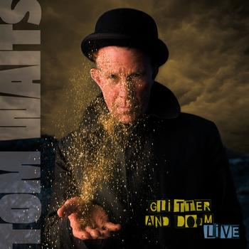 Tom Waits - Glitter And Doom Live