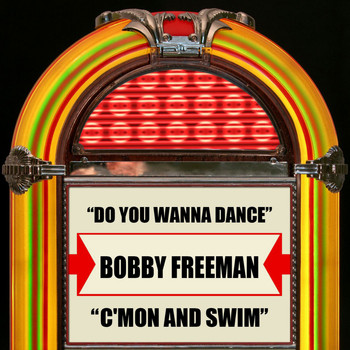 Bobby Freeman - Do You Wanna Dance / C'mon And Swim