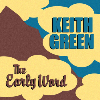 Keith Green - The Early Word