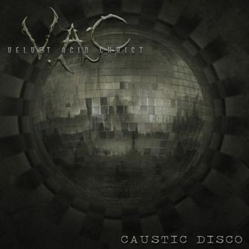 Velvet Acid Christ - Caustic Disco