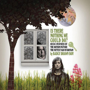 Badly Drawn Boy - Is There Nothing We Could Do ? (Music Inspired By The Motion Picture: The Fattest Man In Britain)