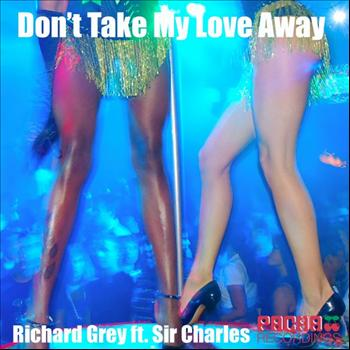 Richard Grey feat.Sir.Charles - Don't Take My Love Away