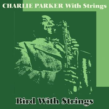 Charlie Parker - Bird With Strings