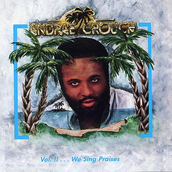 Andrae Crouch - Volume 2…We Sing Praises
