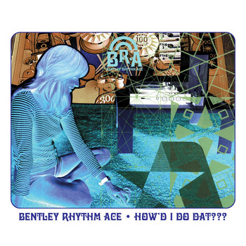 Bentley Rhythm Ace - How'd I Do Dat [playlist 2]