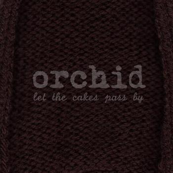 Orchid - Let the Cakes Pass By