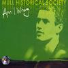 Mull Historical Society - Am I Wrong (Part 2)