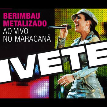 Ivete Sangalo - Berimbau Metalizado (Ao Vivo - Maracanã)