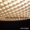 The Wedding Present - Live in Leeds