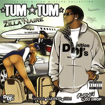 Tum Tum - The Definition Of A Zilla'Naire [DJ Drop Mix]