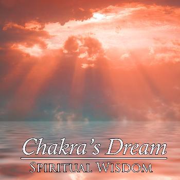 Chakra's Dream - Spiritual Wisdom