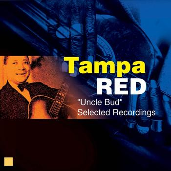 Tampa Red - Uncle Bud (Selected Recordings)