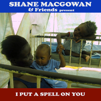 Shane MacGowan & Friends - I Put A Spell On You
