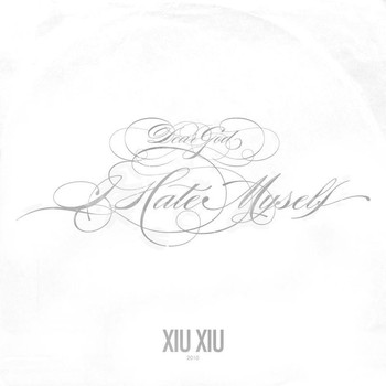 XIU XIU - Dear God, I Hate Myself - Single