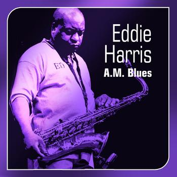 Eddie Harris - A.M. Blues