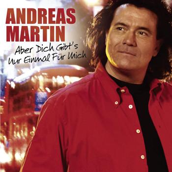 Andreas Martin - Aber dich gibt's nur einmal für mich