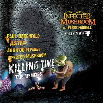 Infected Mushroom - Killing Time - The Remixes (Feat. Perry Farrell)