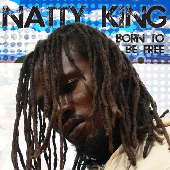 Natty King - Born To Be Free