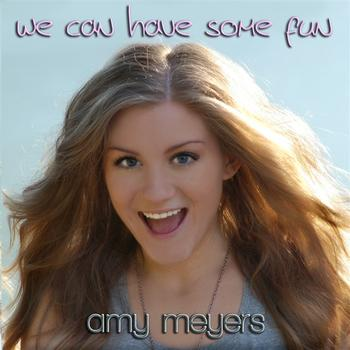 Amy Meyers - We Can Have Some Fun