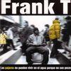 FRANK T - Los Pajaros No Pueden Vivir En El Agua Porque No Son Peces