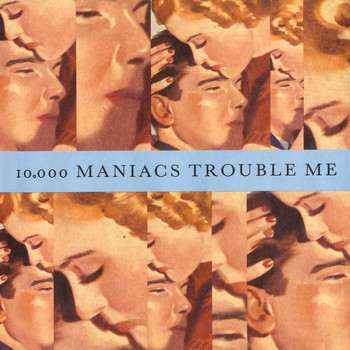 10,000 Maniacs - Trouble Me / The Lion's Share
