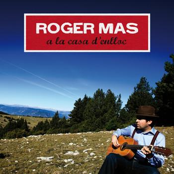 Roger Mas - A la casa d'enlloc