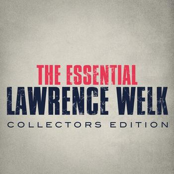 Lawrence Welk - The Essential Lawrence Welk