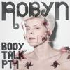Robyn - Body Talk Pt. 1 (Explicit)