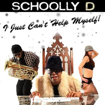 Schoolly D - I Just Can't Help Myself!