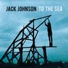 Jack Johnson - To The Sea