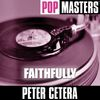 Peter Cetera - Pop Masters: Faithfully