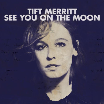 Tift Merritt - See You On The Moon