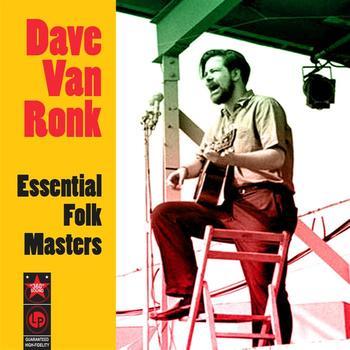 Dave Van Ronk - Essential Folk Masters
