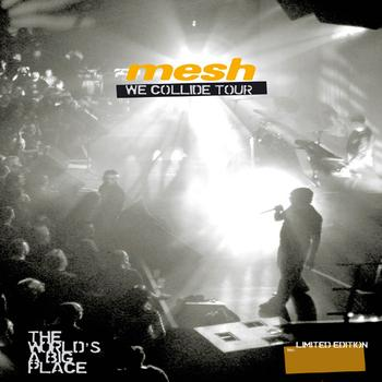 Mesh - We Collide Tour - The World's A Big Place