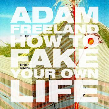 Adam Freeland - How To Fake Your Own Life