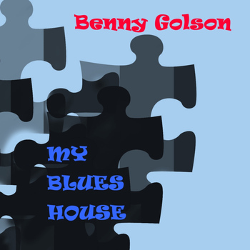 Benny Golson - My Blues House