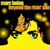 Marc Bolan - Beyond The Risin' Sun