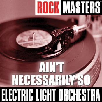 Electric Light Orchestra - Rock Masters: Ain't Necessarily So