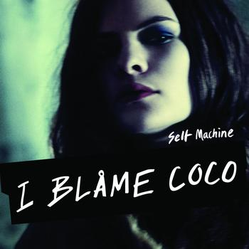 I Blame Coco - Selfmachine
