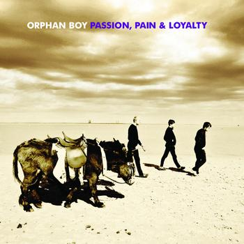 Orphan Boy - Passion, Pain & Loyalty