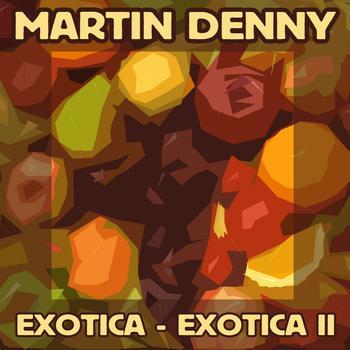 Martin Denny - Exotica / Exotica II